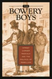 The Bowery Boys: Street Corner Radicals and the Politics of Rebellion