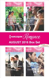 Harlequin Romance August 2016 Box Set: An Unlikely Bride for the Billionaire\Falling for the Secret Millionaire\The Forbidden Prince\The Best Man's Guarded Heart