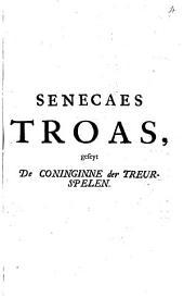 Senecaes Troas, geseyt De Coninginne der Treurspelen