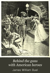 Behind the Guns with American Heroes: An Official Volume of Thrilling Stories, Daring Deeds, Personal Adventures, Humorous Anecdotes, and Pathetic Incidents of the Spanish-American War and Our Battles with the Philippine Insurgents. Presented in Special Chapters by Admiral Dewey [and] Others] Containing Also Many Exciting Reminiscences of Our Great Civil War, War with Mexico, War of 1812, War of the Revolution, and Our Indian Wars