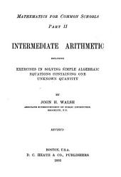 Intermediate Arithmetic, Including Exercises in Solving Simple Algebraic Equations Containing One Unknown Quantity