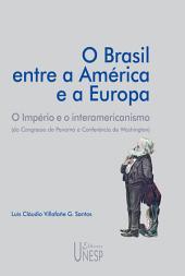 O Brasil entre a América e a Europa: o império e o interamericanismo (do congresso do Panamá à conferência de Washington)