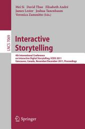 Interactive Storytelling: 4th International Conference on Interactive Digital Storytelling, ICIDS 2011, Vancouver, Canada, November 28-1 December, 2011, Proceedings