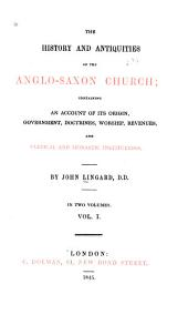 The History and Antiquities of the Anglo-Saxon Church: Containing an Account of Its Origin, Government, Doctrines, Worship, Revenues, and Clerical and Monastic Institutions, Volume 1