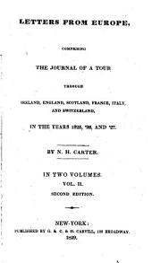 Letters from Europe Comprising the Journal of a Tour Through Ireland, England, Scotland, France, Italy and Switzerland in the Years 1825, '26 and '27 by N.H. Carter, in Two Volumes: Volume 2