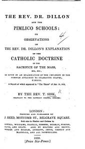 The Rev. Dr. Dillon and the Pimlico Schools: Or Observations on the Rev. Dr. Dillon's Explanation of the Catholic Doctrine of the Sacrifice of the Mass, Etc