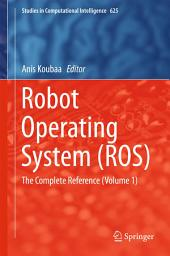 Robot Operating System (ROS): The Complete Reference, Volume 1