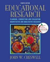 Educational Research: Planning, Conducting, and Evaluating Quantitative and Qualitative Research, Edition 4