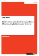 Elektronische Demokratie in Deutschland  Elemente  M  glichkeiten und Gefahren PDF