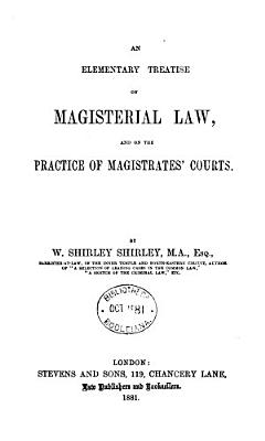An Elementary Treatise on Magisterial Law  and on the Practice of Magistrates  Courts PDF