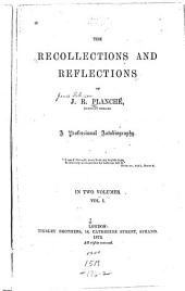 The Recollections and Reflections of J.R. Planché, (Somerset Herald).: A Professional Autobiography ...