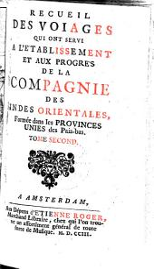 Recueil des voyages qui ont servi a l'établissement et aux progrès de la Compagnie des Indes Orientales, formée dans les Provinces Unies des Païs-bas: Volume2