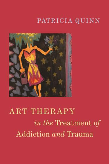 Art Therapy in the Treatment of Addiction and Trauma PDF