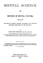 Mental Science and Methods of Mental Culture: Designed for the Use of Normal Schools, Academies, and Private Students Preparing to be Teachers