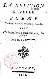 La Religion révélée, poëme en réponse à celui de la Religion naturelle [de Voltaire], avec un poëme sur la cabale anti-anciclopédique, par M. de S******* [L.-E. Billardon de Sauvigny]