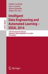 Intelligent Data Engineering and Automated Learning -- IDEAL 2014: 15th International Conference, Salamanca, Spain, September 10-12, 2014, Proceedings
