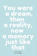 Download You Were a Dream  Then a Reality  Now a Memory Just Like that Book