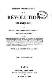 Histoire parlementaire de la révolution française, ou journal des assemblées nationales, depuis 1789 jusqu'en 1815: Volume27