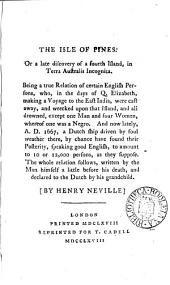 The Isle of Pines: Or a Late Discovery of a Fourth Island, in Terra Australis Incognita. Being a True Relation ... Written by the Man Himself a Little Before His Death, and Declared to the Dutch by His Grandchild. By Henry Neville
