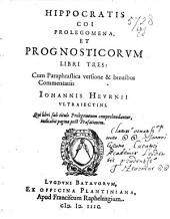 Hippocratis Coi Prolegomena, et prognosticorvm libri tres: Volume 1