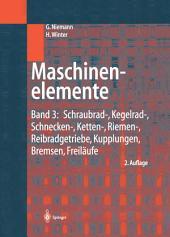 Maschinenelemente: Band 3: Schraubrad-, Kegelrad-, Schnecken-, Ketten-, Riemen-, Reibradgetriebe, Kupplungen, Bremsen, Freiläufe, Ausgabe 2