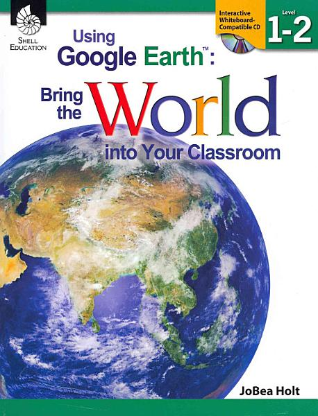 Using Google EarthTM  Bring the World into Your Classroom Levels 1 2