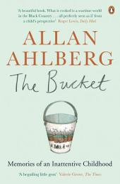The Bucket: Memories of an Inattentive Childhood