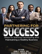 Partnering for Success: Steps to Starting Developing and Maintaining a Healthy Business