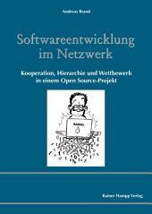 Softwareentwicklung im Netzwerk: Kooperation, Hierarchie und Wettbewerb in einem Open Source-Projekt