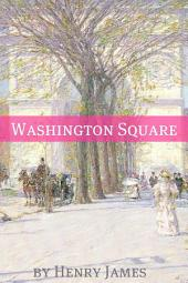 Washington Square (Annotated - Includes Essay and Biography)