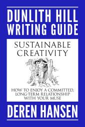 Sustainable Creativity: How to Enjoy a Committed, Long-term Relationship with your Muse