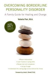 Overcoming Borderline Personality Disorder: A Family Guide for Healing and Change