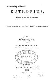 Eutropius, adapted for the use of beginners, with notes, exercises, and vocabularies, by W. Welch and C.G. Duffield