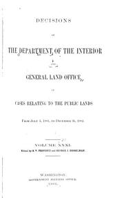 Decisions of the Department of the Interior and the General Land Office in Cases Relating to the Public Lands: Volume 31