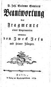 Joh. Salomo Semlers Beantwortung der Fragmente eines Ungenannten: insbesondere vom Zweck Jesu und seiner Jünger