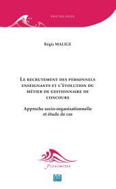 Le recrutement des personnels enseignants et l'évolution du métier de gestionnaire de concours: Approche socio-organisationnelle et étude de cas