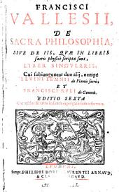De Sacra Philosophia,sive de iis,quae in libris sacris physice scripta sunt...