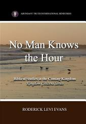 No Man Knows the Hour: Biblical Studies in the Coming Kingdom