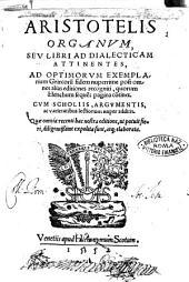 Aristotelis Organum, seu Libri ad dialecticam attinentes, ad optimorum exemplarium Graecorum fidem nuperrime post omnes alias editiones recogniti, ... apud Hieronymum Scotum, 1552