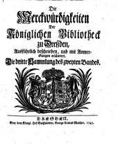 Die Merckwürdigkeiten Der Königlichen Bibliotheck zu Dreßden: Ausführlich beschrieben, und mit Anmerckungen erläutert, Band 2,Ausgabe 3
