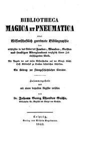 Bibliotheca magica et pneumatica: oder, Wissenschaftlich geordnete Bibliographie der Wichtigsten in das Gebiet des zauber-, wunder-, geister- und sonstigen Aberglaubens vorzüglich älterer Zeit einschlagenden Werke