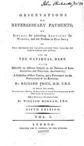 Observations on Reversionary Payments: On Schemes for Providing Annuitites for Widows, and for Persons in Old Age, on the Method of Calculating the Values of Assurances on Lives and on the National Debt : Also, Essays on Different Subjects in the Doctrine of Life-annuities and Political Arithmetic ...