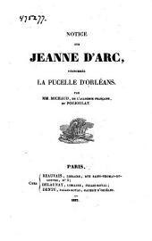 Notice sur Jeanne d'Arc: surnommée la Pucelle d'Orléans