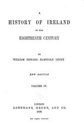 A History of Ireland in the Eighteenth Century: Volume 4