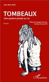 Tombeaux: Une passion portée au nu - Poèmes
