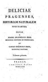 Deliciae Pragenses historiam naturalem spectantes: Volume 1