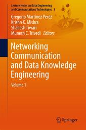 Networking Communication and Data Knowledge Engineering: |, Volume 1