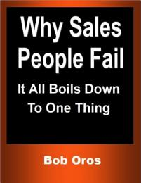 Why Sales People Fail: It All Boils Down to One Thing