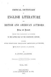 A Critical Dictionary of English Literature and British and American Authors: Living and Deceased from the Earliest Accounts to the Middle of the Nineteenth Century. Containing Thirty Thousand Biographies and Literary Notices, with Forty Indexes of Subjects, Volume 3