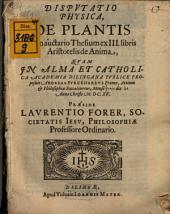 Disp. phys. de plantis: cum auctario thesium ex III. libris Aristotelis de anima